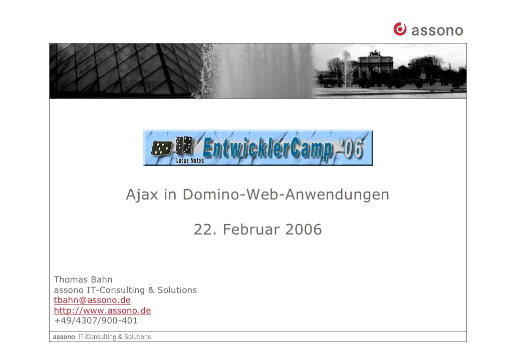 Ajax in Domino-Web-Anwendungen                                 22. Februar 2006   Thomas Bahn assono IT-Consulting  Soluti...