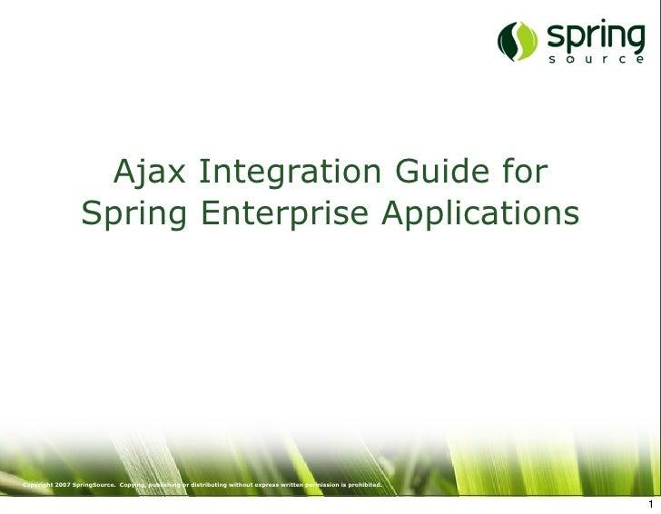 Ajax Integration Guide for                   Spring Enterprise Applications     Copyright 2007 SpringSource. Copying, publ...