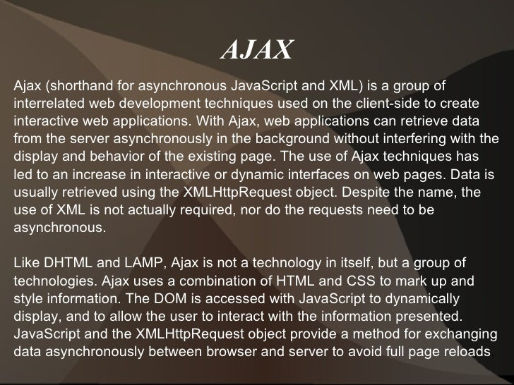 AJAX Ajax (shorthand for asynchronous JavaScript and XML) is a group of interrelated web development techniques used on th...