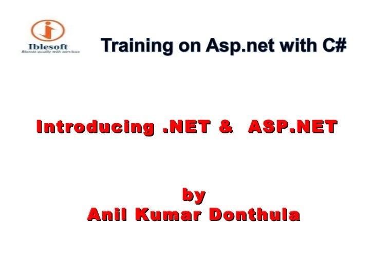 <ul><li>Introducing .NET &  ASP.NET </li></ul><ul><li>by Anil Kumar Donthula </li></ul>