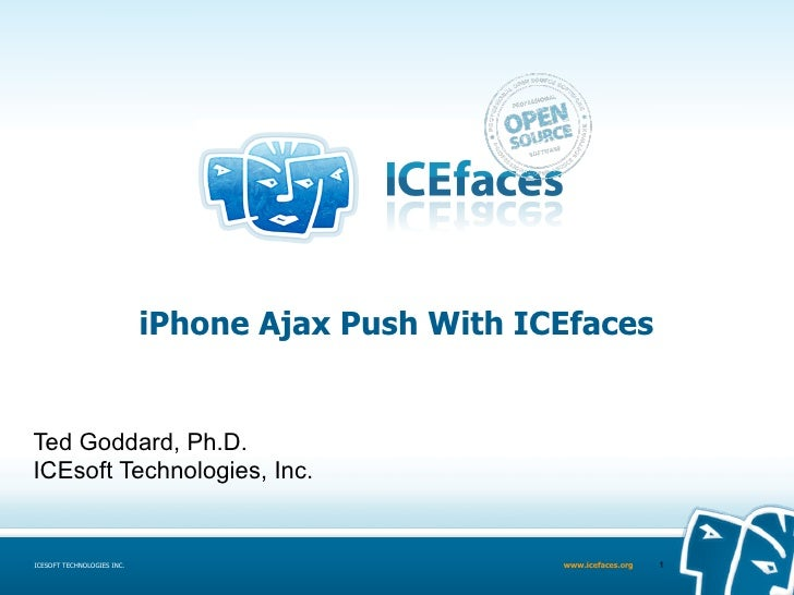 iPhone Ajax Push With ICEfaces   Ted Goddard, Ph.D. ICEsoft Technologies, Inc.   ICESOFT TECHNOLOGIES INC.                ...