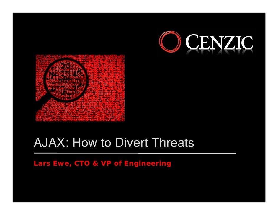 AJAX: How to Divert Threats Lars Ewe, CTO & VP of Engineering