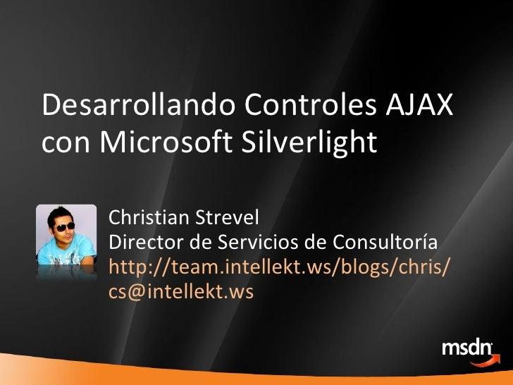 Desarrollando Controles AJAX con Microsoft Silverlight Christian Strevel Director de Servicios de Consultoría http://tea...
