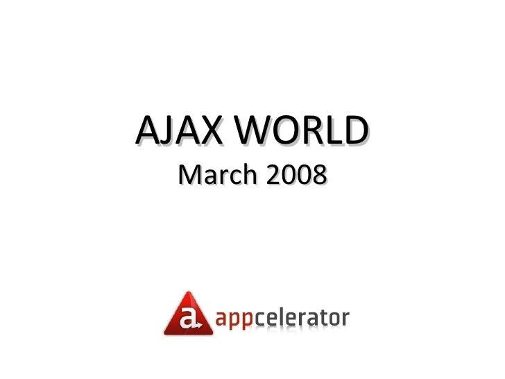 Ajaxworld March 2008 - Jeff Haynie Keynote - Appcelerator