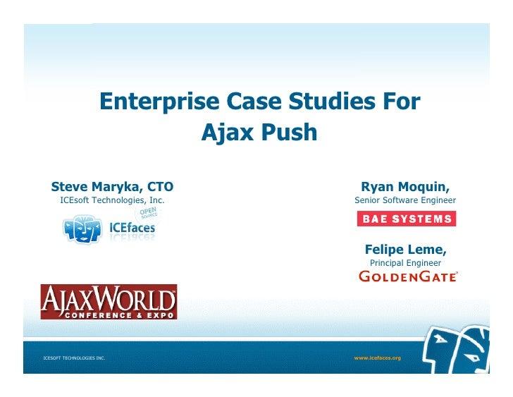 Enterprise Case Studies For                                Ajax Push     Steve Maryka, CTO                         Ryan Mo...