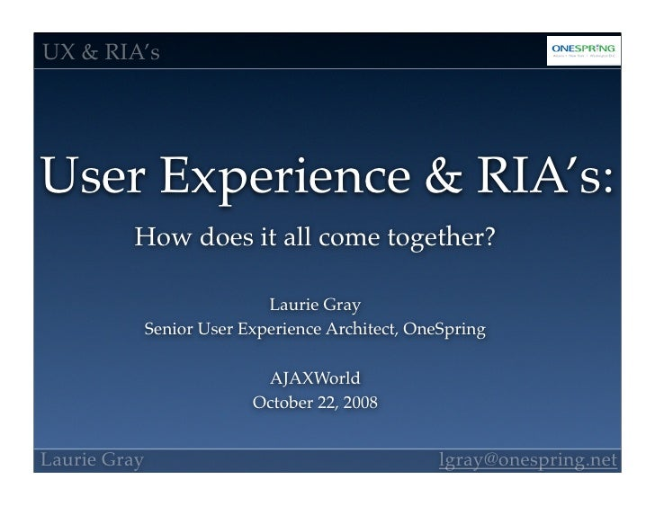 UX & RIA's     User Experience & RIA's:          How does it all come together?                               Laurie Gray ...