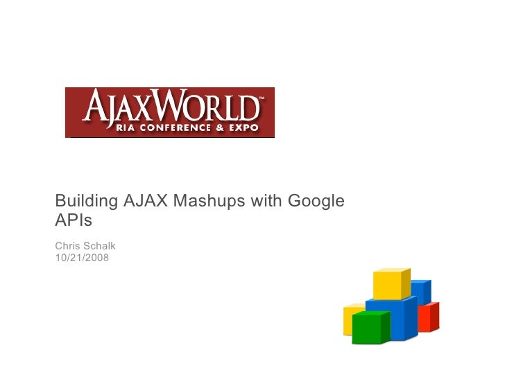 Building AJAX Mashups with Google APIs