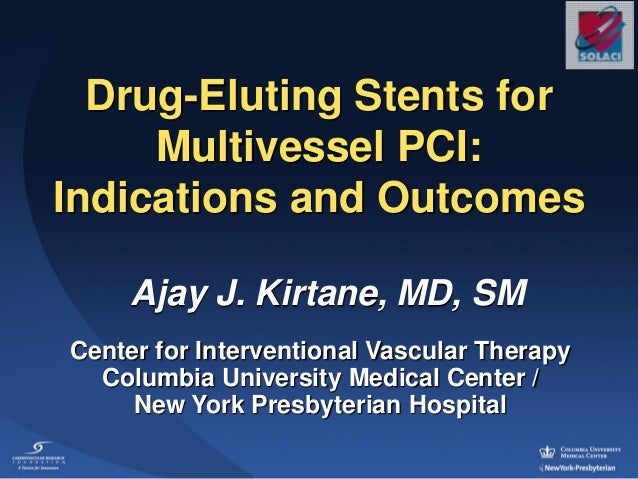 Ajay J. Kirtane, MD, SMCenter for Interventional Vascular TherapyColumbia University Medical Center /New York Presbyterian...