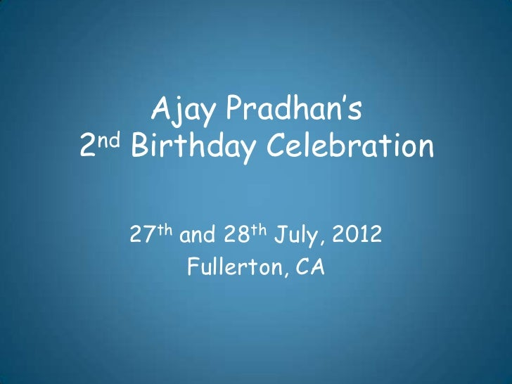 Ajay Pradhan's2nd Birthday Celebration   27th and 28th July, 2012         Fullerton, CA