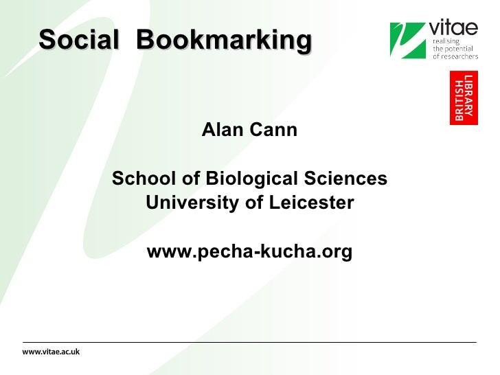 Social  Bookmarking <ul><li>Alan Cann </li></ul><ul><li>School of Biological Sciences </li></ul><ul><li>University of Leic...