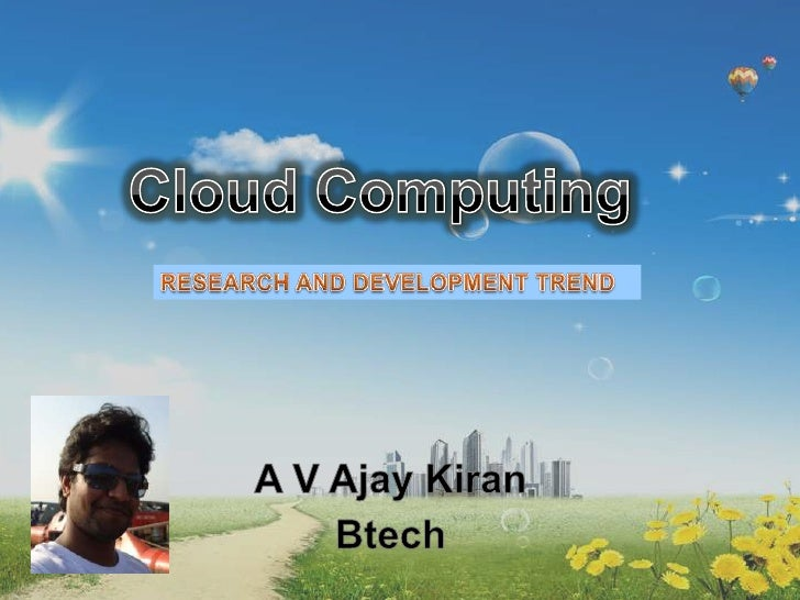Cloud Computing<br />RESEARCH AND DEVELOPMENT TREND<br />A V AjayKiran<br />Btech<br />