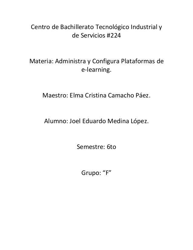 Centro de Bachillerato Tecnológico Industrial y de Servicios #224 Materia: Administra y Configura Plataformas de e-learnin...