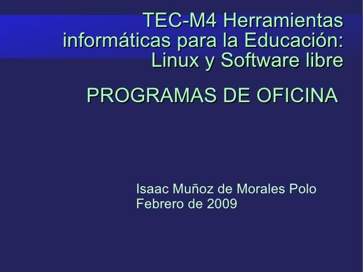 TEC-M4 Herramientas informáticas para la Educación: Linux y Software libre Isaac Muñoz de Morales Polo Febrero de 2009 PRO...