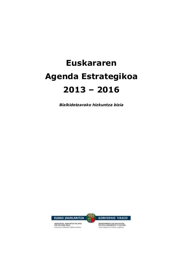 Euskararen Agenda Estrategikoa 2013 – 2016 Bizikidetzarako hizkuntza bizia