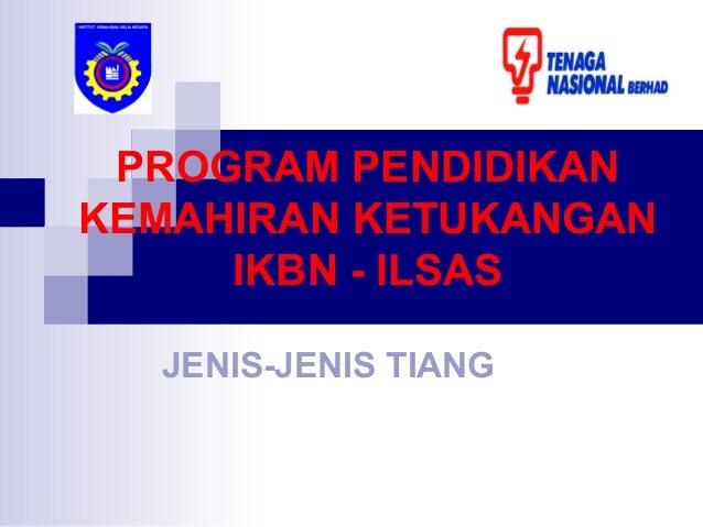 PROGRAM PENDIDIKAN KEMAHIRAN KETUKANGAN IKBN - ILSAS JENIS-JENIS TIANG