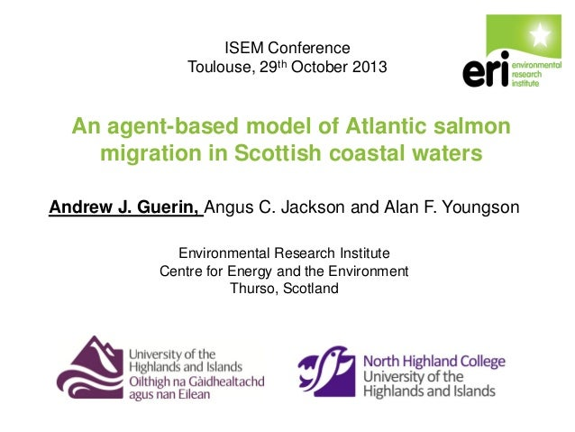ISEM Conference Toulouse, 29th October 2013  An agent-based model of Atlantic salmon migration in Scottish coastal waters ...