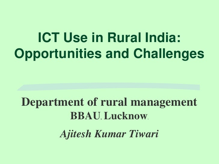 ICT Use in Rural India: Opportunities and Challenges<br />Department of rural management<br />BBAU,  Lucknow.<br />Ajitesh...
