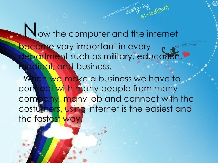 N ow the computer and the internet become very important in every department such as military, education, medical, and bus...