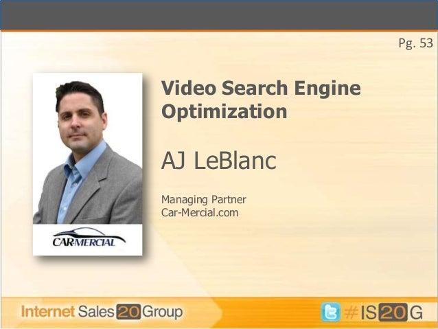 Pg. 53Video Search EngineOptimizationAJ LeBlancManaging PartnerCar-Mercial.com