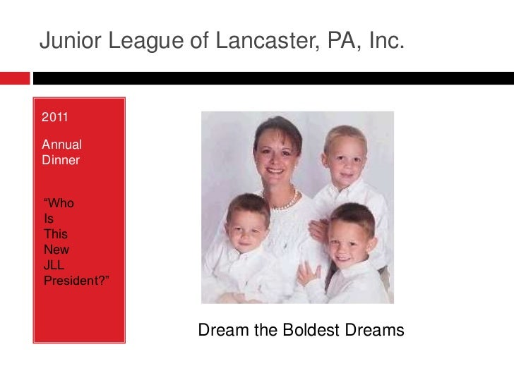 """Junior League of Lancaster, PA, Inc.<br />2011<br />Annual Dinner<br />""""Who <br />Is<br />This <br />New<br />JLL<br />Pre..."""
