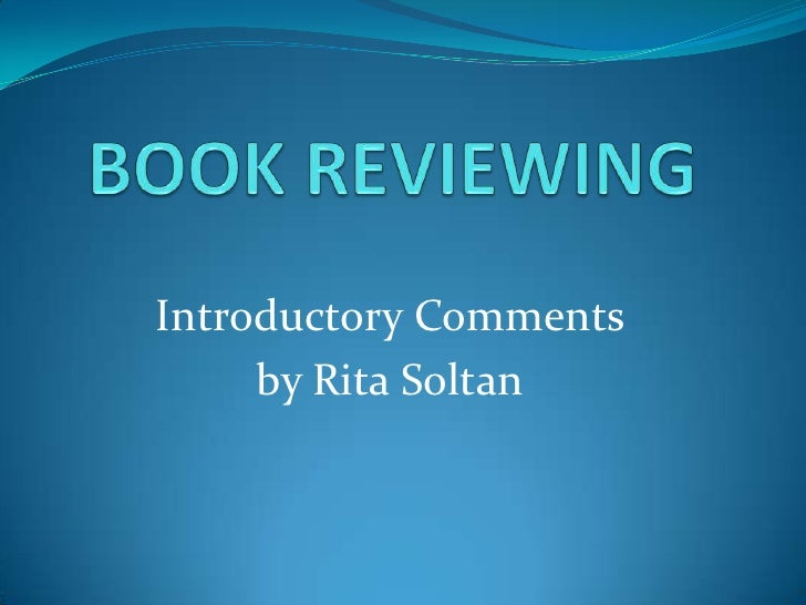 BOOK REVIEWING<br />Introductory Comments <br />by Rita Soltan<br />