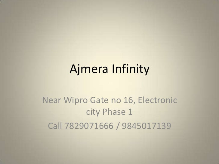 Ajmera Infinity <br />Near Wipro Gate no 16, Electronic city Phase 1<br />Call 7829071666 / 9845017139<br />