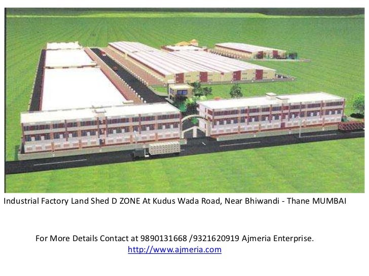 Industrial Factory Land Shed D ZONE At Kudus Wada Road, Near Bhiwandi - Thane MUMBAI       For More Details Contact at 989...