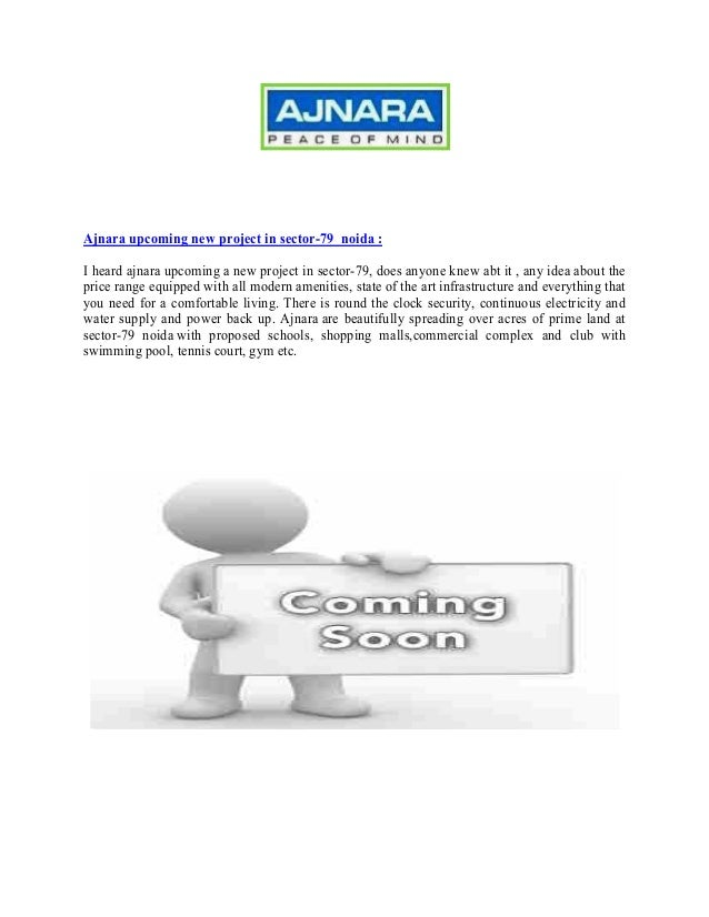 Ajnara upcoming new project in sector-79 noida :I heard ajnara upcoming a new project in sector-79, does anyone knew abt i...