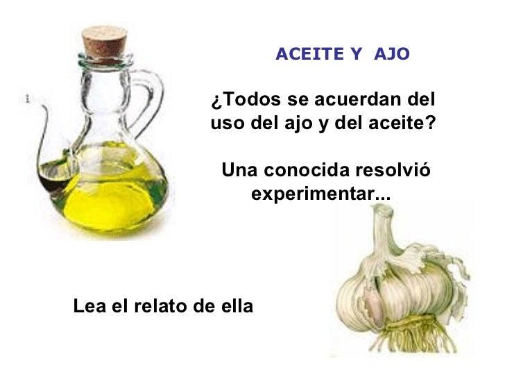 ACEITE Y  AJO ¿Todos se acuerdan del  uso del ajo y del aceite?  Una conocida resolvió experimentar...    Lea el relato d...