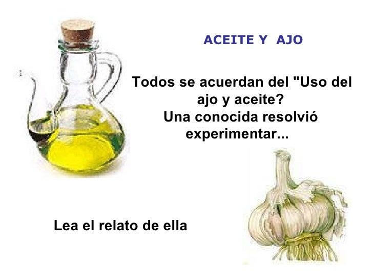 """ACEITE Y  AJO Todos se acuerdan del """"Uso del ajo y aceite?  Una conocida resolvió experimentar...    Lea el relato ..."""