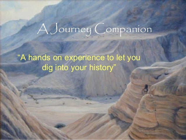 "A Journey Companion ""A hands on experience to let you dig into your history"""