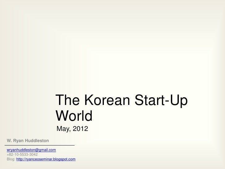 The Korean Start-Up                            World                            May, 2012W. Ryan Huddlestonwryanhuddleston...