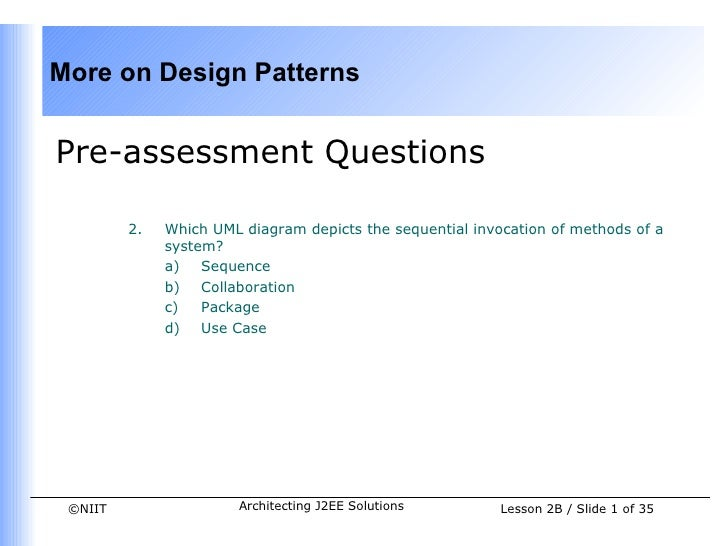 More on Design PatternsPre-assessment Questions         2.   Which UML diagram depicts the sequential invocation of method...