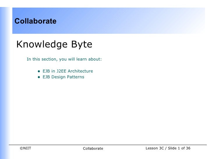 CollaborateKnowledge Byte    In this section, you will learn about:         •   EJB in J2EE Architecture         •   EJB D...