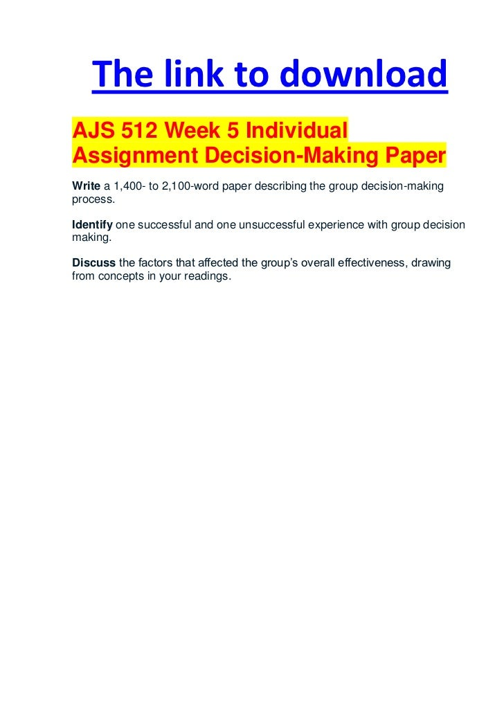 The link to downloadAJS 512 Week 5 IndividualAssignment Decision-Making PaperWrite a 1,400- to 2,100-word paper describing...