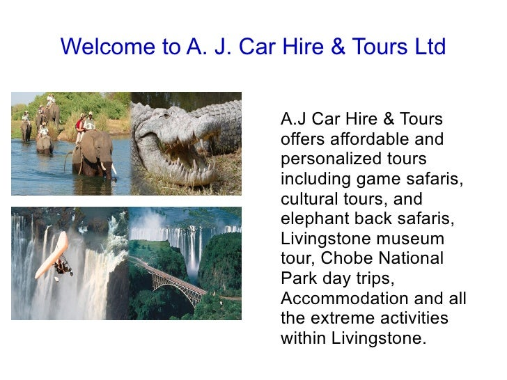 Welcome to A. J. Car Hire & Tours Ltd A.J Car Hire & Tours offers affordable and personalized tours including game safaris...