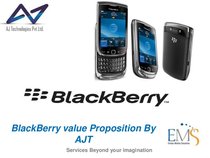 BlackBerry value Proposition By                                          AJT <br />Services Beyond your imagination<br />
