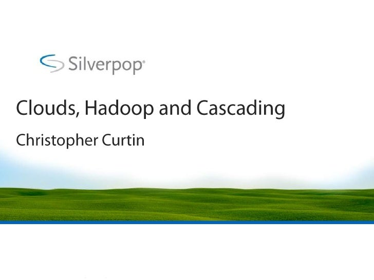 Clouds, Hadoop and Cascading<br />Christopher Curtin<br />