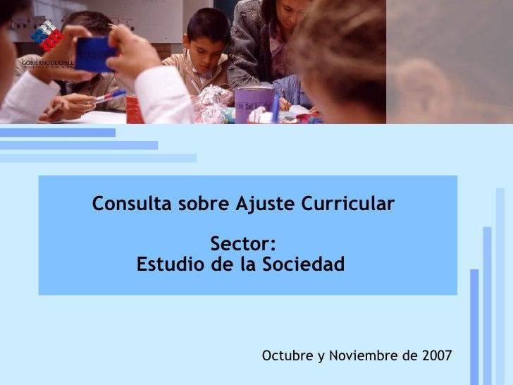 Reforma curricular: estado de la discusión Mineduc, UCE, 19 de julio, 2005 Octubre y Noviembre de 2007 Consulta sobre Ajus...