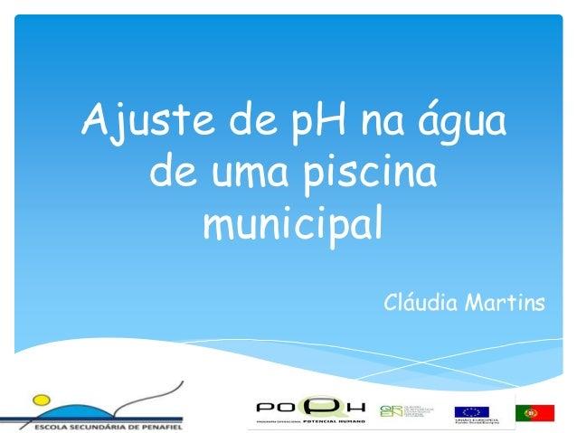 Ajuste de pH na água de uma piscina municipal Cláudia Martins