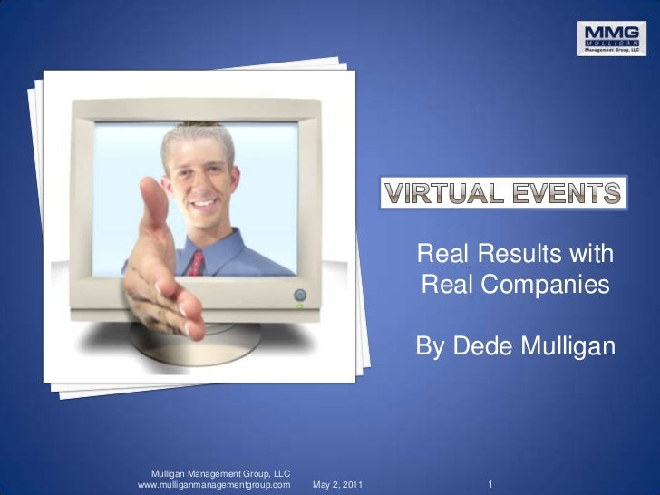 Virtual Events<br />Real Results with Real Companies<br />By Dede Mulligan<br />May 2, 2011<br />Mulligan Management Group...