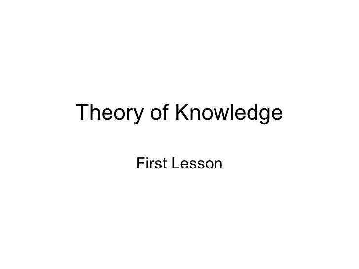 Theory of Knowledge First Lesson