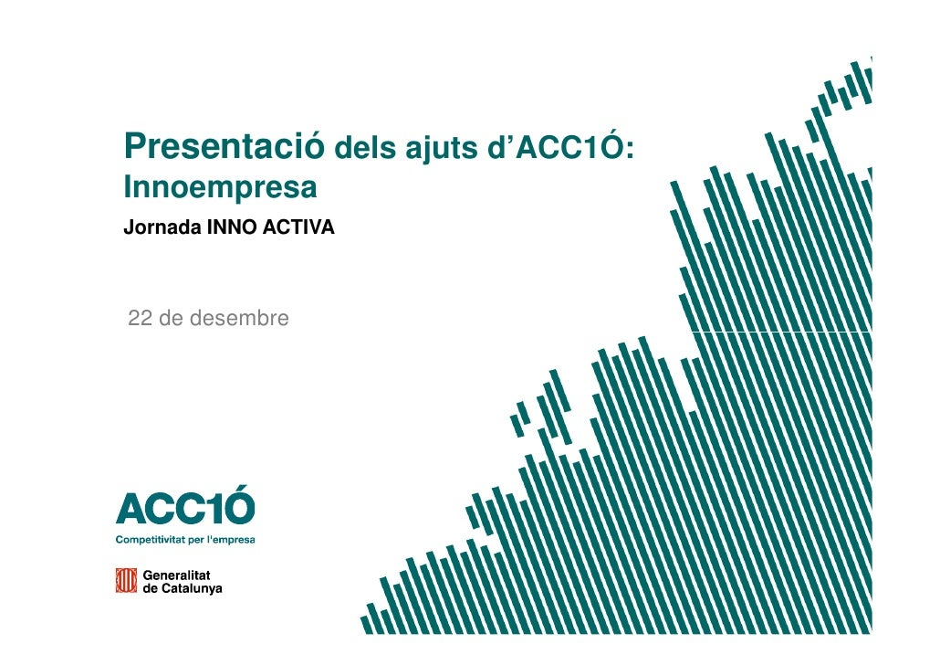 Presentació dels ajuts d'ACC1Ó: Innoempresa Jornada INNO ACTIVA    22 de desembre
