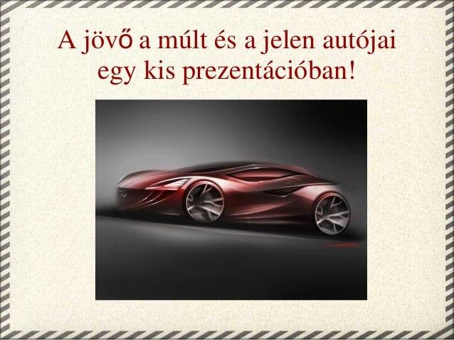 A jöv a múlt és a jelen autójaiő egy kis prezentációban!