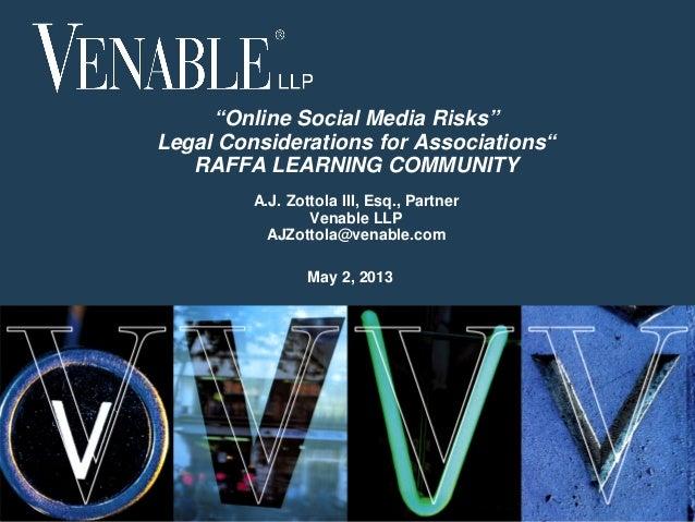 """1© 2008 Venable LLP""""Online Social Media Risks""""Legal Considerations for Associations""""RAFFA LEARNING COMMUNITYA.J. Zottola I..."""