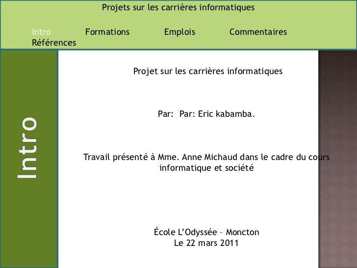 Projet sur les carrières informatiques<br />Par:  Par: Erickabamba.<br /><br />Travail présenté à Mme. Anne Michaud dans...