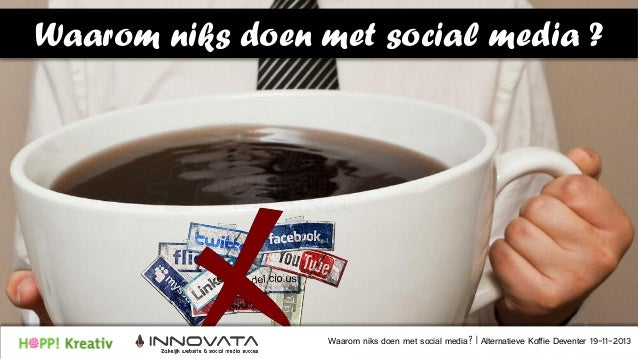 Waarom niks doen met social media ?  Waarom niks doen met social media? | Alternatieve Koffie Deventer 19-11-2013