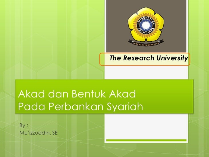 The Research University<br />AkaddanBentukAkadPadaPerbankanSyariah<br />By :<br />Mu'izzuddin, SE<br />