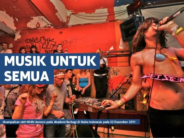 MUSIK UNTUK SEMUA disampaikan oleh Widhi Asmoro pada Akademi Berbagi di Nokia Indonesia pada 22 Desember 2011