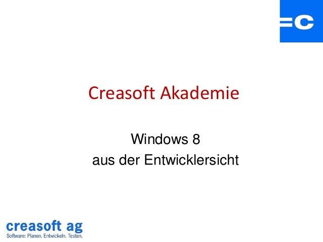 Creasoft Akademie     Windows 8aus der Entwicklersicht